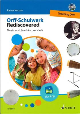 ORFF-SCHULWERK REDISCOVERED: MUSIC AND TEACHING MODELS