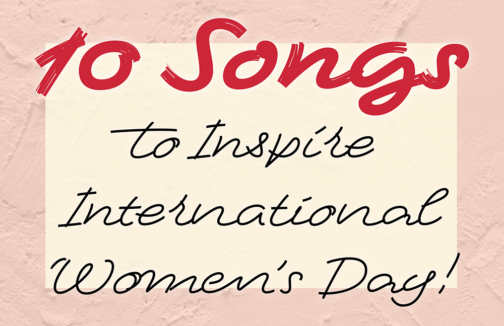 10 Songs to Inspire International Women's Day